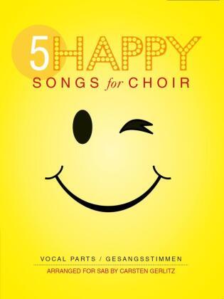 5 Happy Songs For Choir. Vocal Parts/Gesangsstimmen