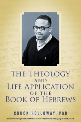 The Theology and Life Application of the Book of Hebrews