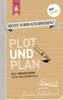 HEUTE SCHON GESCHRIEBEN? - Band 6: Plot und Plan