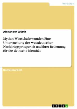 Mythos Wirtschaftswunder: Eine Untersuchung der westdeutschen Nachkriegsprosperität und ihrer Bedeutung für die deutsche Identität