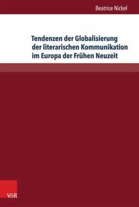 Tendenzen der Globalisierung der literarischen Kommunikation im Europa der Frühen Neuzeit