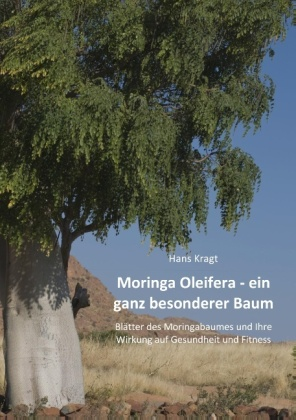 Moringa Oleifera ein ganz besonderer Baum