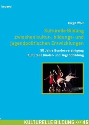 Kulturelle Bildung zwischen kultur-, bildungs- und jugendpolitischen Entwicklungen