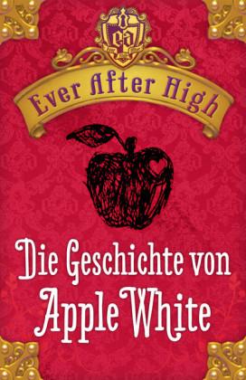 Ever After High. Die Geschichte von Apple White