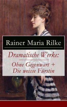 Dramatische Werke: Ohne Gegenwart + Die weisse Fürstin