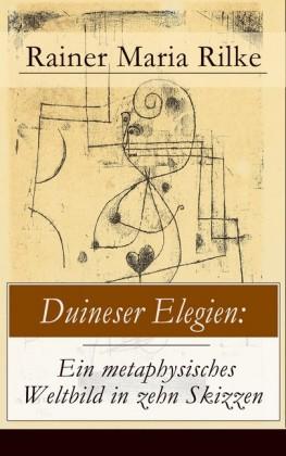 Duineser Elegien: Ein metaphysisches Weltbild in zehn Skizzen