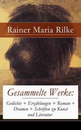 Gesammelte Werke: Gedichte + Erzählungen + Roman + Dramen + Schriften zu Kunst und Literatur