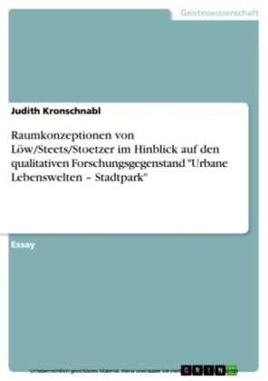 Raumkonzeptionen von Löw/Steets/Stoetzer im Hinblick auf den qualitativen Forschungsgegenstand 'Urbane Lebenswelten - Stadtpark'