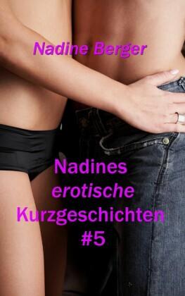 Nadines erotische Kurzgeschichten. Bd.5