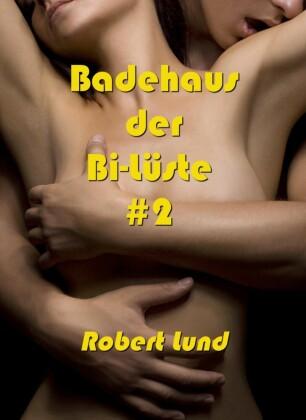 Badehaus der Bi-Lüste. Bd.2