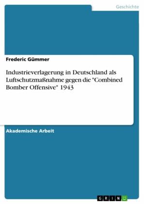 Industrieverlagerung in Deutschland als Luftschutzmaßnahme gegen die 'Combined Bomber Offensive' 1943