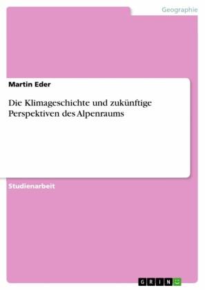 Die Klimageschichte und zukünftige Perspektiven des Alpenraums
