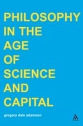 Philosophy in the Age of Science and Capital