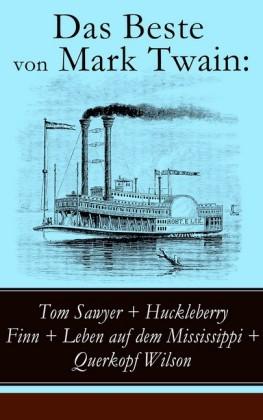 Das Beste von Mark Twain: Tom Sawyer + Huckleberry Finn + Leben auf dem Mississippi + Querkopf Wilson