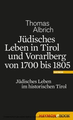Jüdisches Leben in Tirol und Vorarlberg von 1700 bis 1805