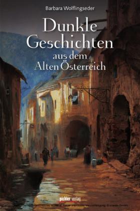 Dunkle Geschichten aus dem Alten Österreich
