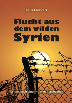 Flucht aus dem wilden Syrien