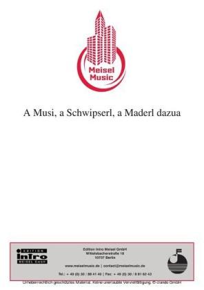 A Musi, a Schwipserl, a Maderl dazua