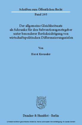 Der allgemeine Gleichheitssatz als Schranke für den Subventionsgesetzgeber unter besonderer Berücksichtigung von wirtschaftspolitischen Differenzierungszielen.