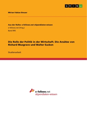 Die Rolle der Politik in der Wirtschaft. Die Ansätze von Richard Musgrave und Walter Eucken