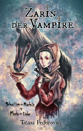 Zarin der Vampire. Schatten der Nächte + Fluch der Liebe: Verrat, Rache, wahre Geschichte und düstere Erotik
