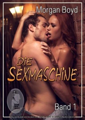 Die Sexmaschine - Band 1
