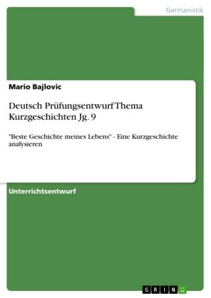 Deutsch Prüfungsentwurf Thema Kurzgeschichten Jg. 9