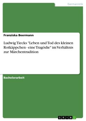 """Ludwig Tiecks """"Leben und Tod des kleinen Rotkäppchen - eine Tragödie"""" im Verhältnis zur Märchentradition"""