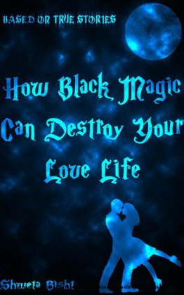 How Black Magic Can Destroy Your Love Life