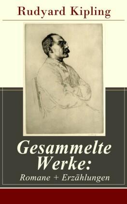 Gesammelte Werke: Romane + Erzählungen (120 Titel in einem Buch - Vollständige deutsche Ausgaben)