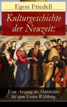 Kulturgeschichte der Neuzeit: Vom Ausgang des Mittelalters bis zum Ersten Weltkrieg