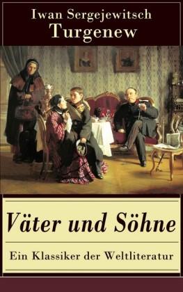 Väter und Söhne - Ein Klassiker der Weltliteratur (Vollständige deutsche Ausgabe)