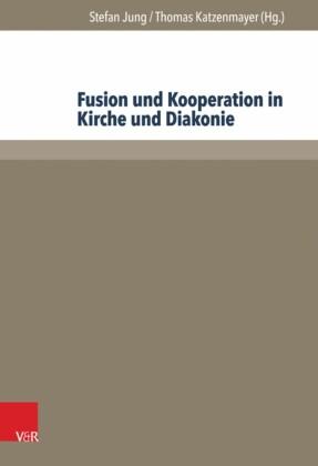 Fusion und Kooperation in Kirche und Diakonie