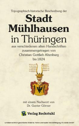 Topographisch-historische Beschreibung der Stadt Mühlhausen in Thüringen aus verschiedenen alten Handschriften zusammengetragen bis 1824