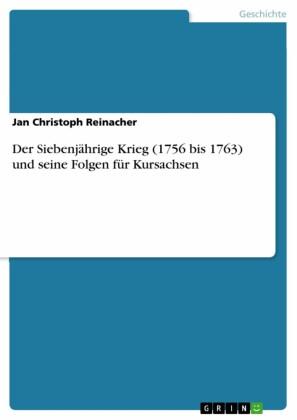 Der Siebenjährige Krieg (1756 bis 1763) und seine Folgen für Kursachsen