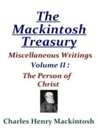Mackintosh Treasury - Miscellaneous Writings - Volume II: The Person of Christ