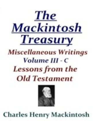 Mackintosh Treasury - Miscellaneous Writings - Volume III-C: Lessons from the Old Testament
