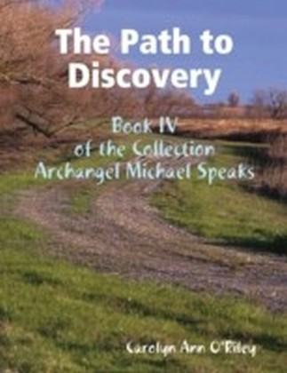 Path to Discovery: Book IV of the Collection Archangel Michael Speaks