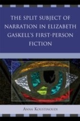 Split Subject of Narration in Elizabeth Gaskell's First Person Fiction