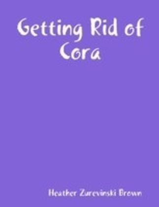 Getting Rid of Cora