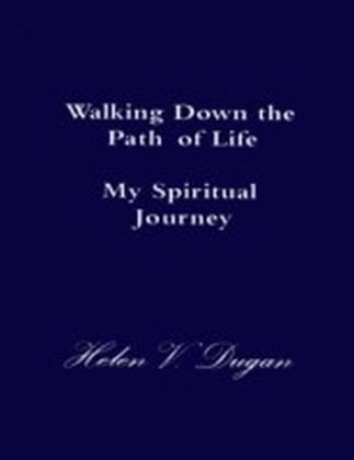 Walking Down the Path of Life - My Spiritual Journey