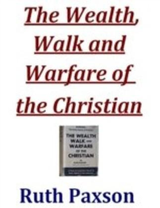 Wealth, Walk and Warfare of the Christian
