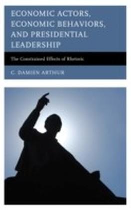 Economic Actors, Economic Behaviors, and Presidential Leadership