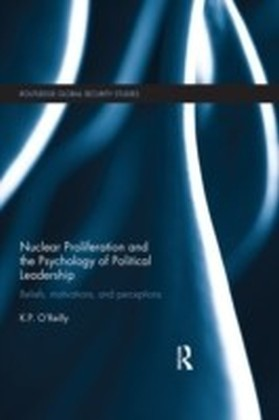 Nuclear Proliferation and the Psychology of Political Leadership