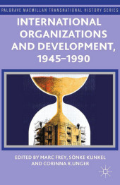 International Organizations and Development, 1945-1990