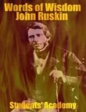 Words of Wisdom - John Ruskin