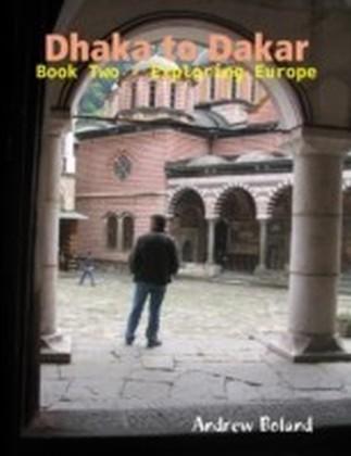 Dhaka to Dakar: Book Two - Exploring Europe