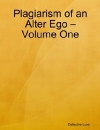 Plagiarism of an Alter Ego - Volume One