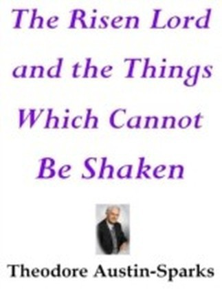 Risen Lord and the Things Which Cannot Be Shaken