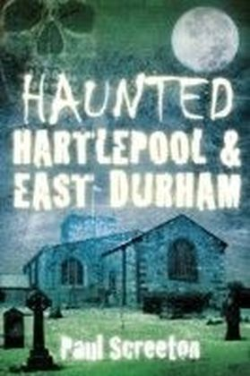 Haunted Hartlepool & East Durham